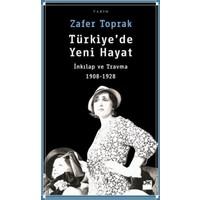 Türkiye'de Yeni Hayat:İnkılap Ve Travma 1908-1928 - Zafer Toprak