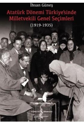 Atatürk Dönemi Türkiye'Sinde Milletvekili Genel Seçimleri (1919-1935)