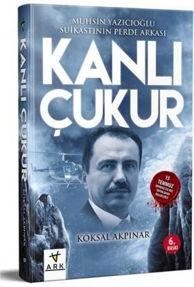 Kanlı Çukur Muhsin Yazıcıoğlu Suikastının Perde Arkası Köksal Akpınar Ark Kitapları Yay