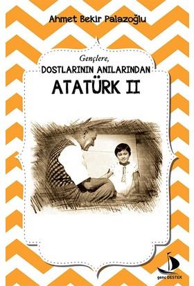 Ahmet Bekir PalazoğluDostlarının Anılarından Atatürk II
