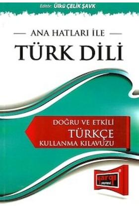 Ana Hatları İle Türk Dili:Doğru Ve Etkili Türkçe Kullanma Kılavuzu