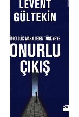 İdeolojik Mahalleden Türkiye'ye Onurlu Çıkış - Levent Gültekin