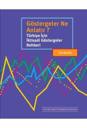 Göstergeler Ne Anlatır? Türkiye İçin İktisadi Göstergeler Rehberi