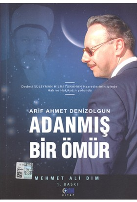 Arif Ahmet DenizolgunAdanmış Bir Ömür