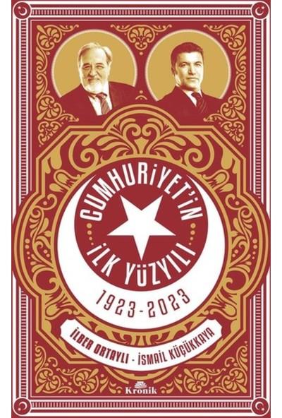 Cumhuriyetin İlk Yüzyılı 1923-2023 - İlber Ortaylı