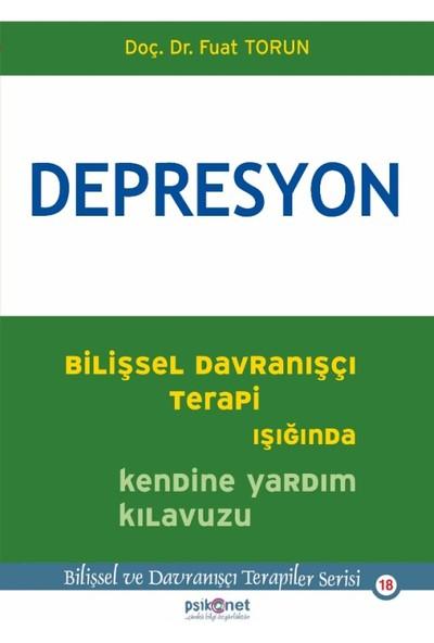 Depresyon: Bilişsel Davranışçı Terapi Işığında Kendine Yardı - Fuat Torun