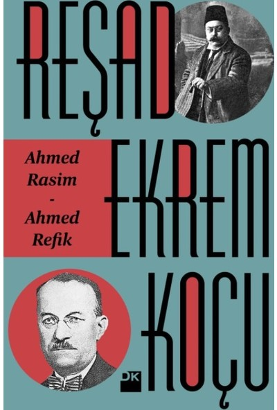 Ahmed Rasim-Ahmed Refik - Reşad Ekrem Koçu