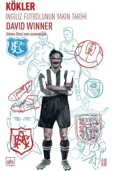 Kökler: İngiliz Futbolunun Yakın Tarihi - David Winner