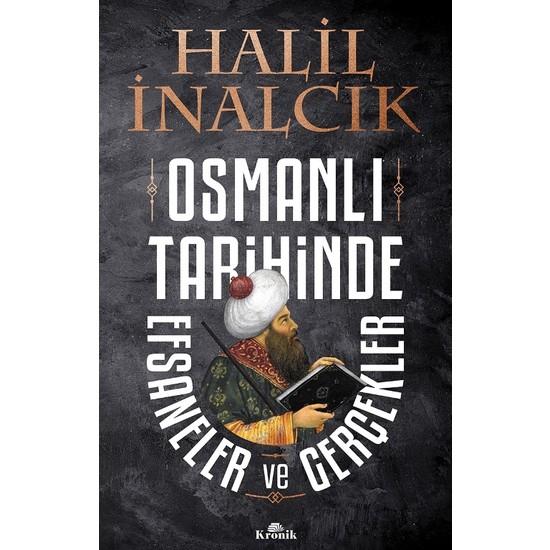 Osmanlı Tarihinde Efsaneler Ve Gerçekler - Halil İnalcık