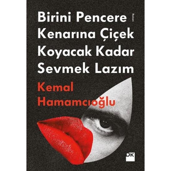 Birini Pencere Kenarına Çiçek Koyacak Kadar Sevmek Lazım - Kemal Hamamcıoğlu