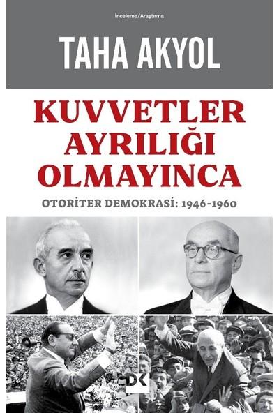 Kuvvetler Ayrılığı Olmayınca Otoriter Demokrasi: 1946-1960 - Taha Akyol