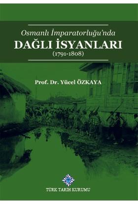 Osmanlı Imparatorluğu'nda Dağlı Isyanları (1791-1808) - Yücel Özkaya