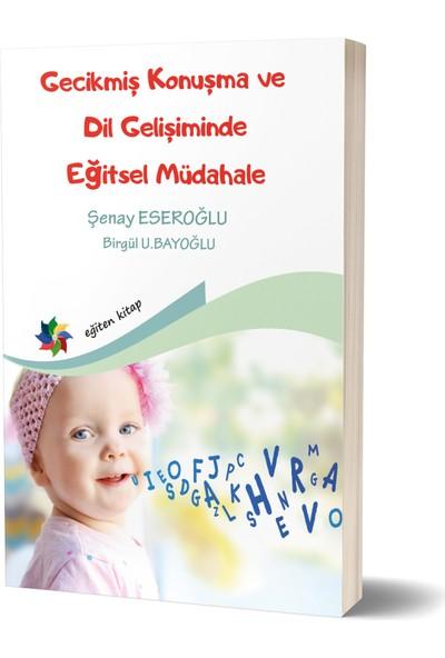 Gecikmiş Konuşma ve Dil Gelişiminde Eğitsel Müdahale - Şenay Eseroğlu - Birgül U. Bayoğlu