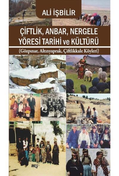 Çiftlik, Anbar, Nergele Yöresi Tarihi ve Kültürü - Ali İşbilir