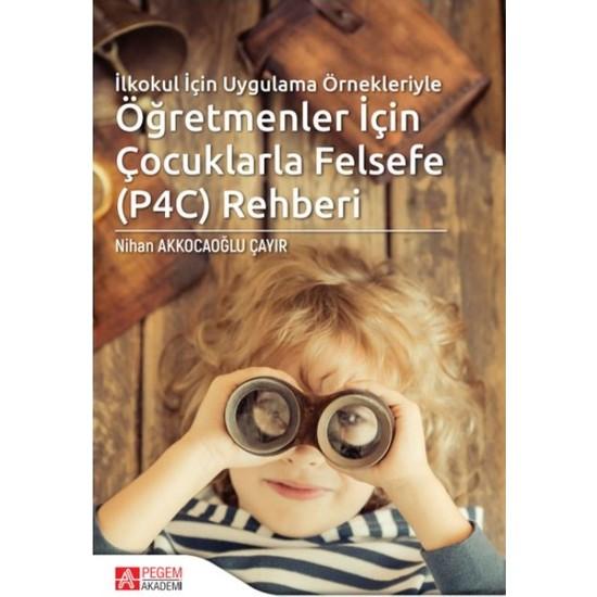 İlkokul Için Uygulama Örnekleriyle Öğretmenler Için Çocuklarla Felsefe (P4C) Rehberi - Nihan Akkocaoğlu Çayır