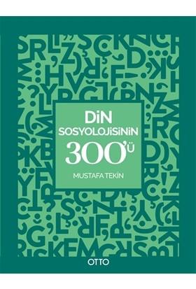 Din Sosyolojisinin 300'ü - Mustafa Tekin