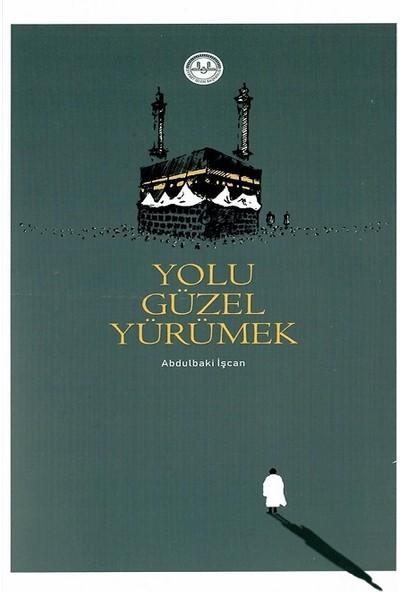 Yolu Güzel Yürümek - Abdulbaki Işcan