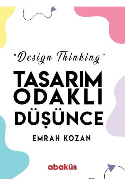 Tasarım Odaklı Düşünce - Design Thinking - Emrah Kozan