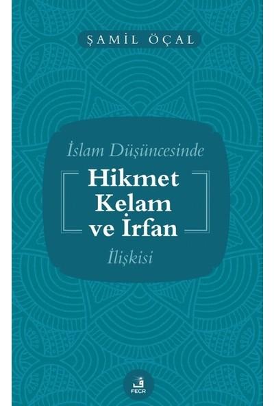 Islam Düşüncesinde Hikmet Kelam ve Irfan Ilişkisi - Şamil Öçal