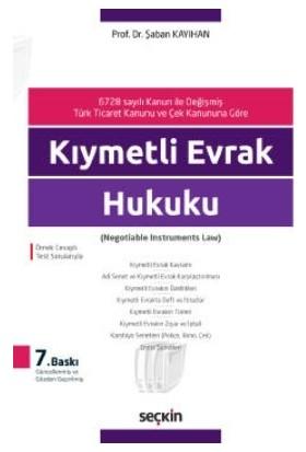 6728 Sayılı Kanun ile Değişmiş Türk Ticaret Kanunu ve Çek Kanununa Göre Kıymetli Evrak Hukuku (Negotiable Instruments Law)