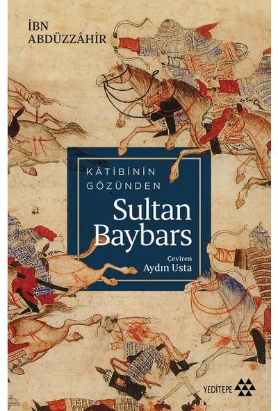 Katibin Gözünden Sultan Baybars - Ibn Abdüzzahir