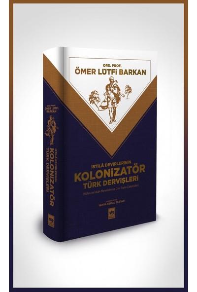 Istila Devirlerinin Kolonizatör Türk Dervişleri - Ömer Lütfi Barkan