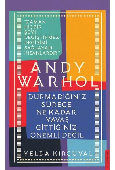 Andy Warhol-Durmadığınız Sürece Ne Kadar Yavaş Gittiğiniz Önemli Değil - Yelda Kırçuval