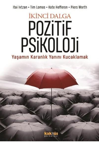 Ikinci Dalga Pozitif Psikoloji - Yaşamın Karanlık Yanını Kucaklamak - Itai Ivtzan