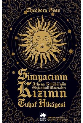 Simyacının Kızının Tuhaf Hikâyesi - Theodora Goss