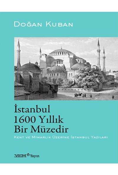 Istanbul 1600 Yıllık Birmüzedir Kent ve Mimarlık Üzerine Istanbul Yazıları - Doğan Kuban