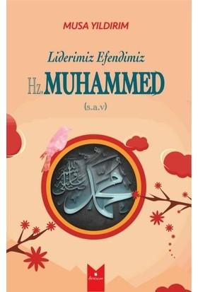 Liderimiz Efendimiz Hz. Muhammed - Musa Yıldırım