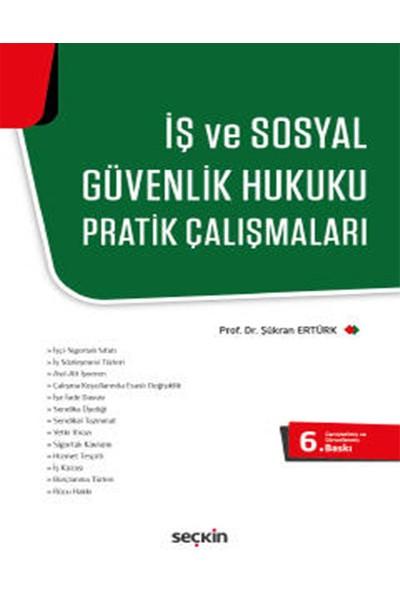 Iş ve Sosyal Güvenlik Hukuku Pratik Çalışmaları - Şükran Ertürk