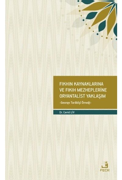Fıkhın Kaynaklarına ve Fıkıh Mezheplerine Oryantalist Yaklaşım - Cemil Liv