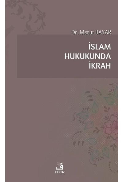 Islam Hukukunda Ikrah - Mesut Bayar
