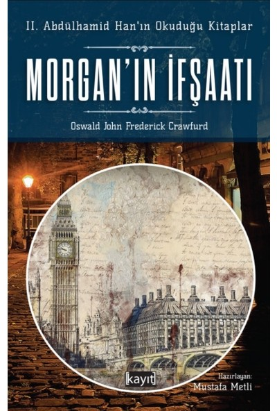 Morgan'ın Ifşaatı: (Iı. Abdülhamid Han'ın Okuduğu Kitaplar) - Oswald John Frederick Crawfurd