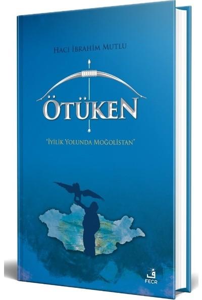 Ötüken Iyilik Yolunda Moğolistan - Hacı Ibrahim Mutlu