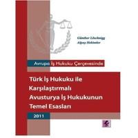 Türk İş Hukuku ile Karşılaştırmalı Avusturya İş Hukukunun Temel Esasları - Günther Löschnigg