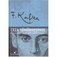 Ceza Sömürgesinde Yaşarken Yayımlanan Tüm Öyküler-Franz Kafka