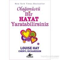 Olağanüstü Bir Hayat Yaratabilirsiniz - Louise Hay