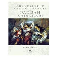 Gravürlerle Osmanlı Sarayı - Padişah Kadınları