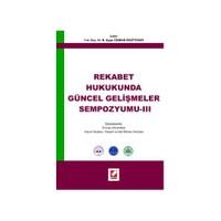 REKABET HUKUKUNDA GÜNCEL GELİŞMELER SEMPOZYUMU - III