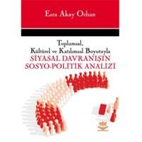 Toplumsal, Kültürel Ve Katılımsal Boyutuyla Siyasal Davranışın Sosyo - Politik Analizi