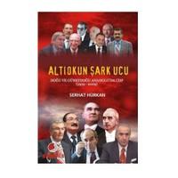"""Altıokun Şark Ucu """"Doğu ve Güneydoğu Anadolu'da CHP (1919-2009)"""""""