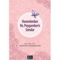 Hanımlardan Hz. Peygambere Sorular-Mustafa Karabacak