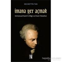 İmana Yer Açmak - Immanuel Kant'ın Bilgi ve İman Felsefesi