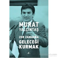 Zor Zamanda Geleceği Kurmak-Murat Yalçıntaş