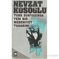 Türk Dünyasında Yeni Bir Medeniyet Tasarımı-Nevzat Köseoğlu