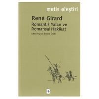 Romantik Yalan Ve Romansal Hakikat - Rene Girard