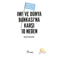 Imf Ve Dünya Bankası'na Karşı 10 Neden ( 10 Reasons To Abolish The Imf & World Bank )