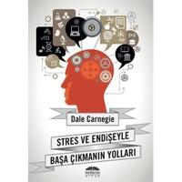 Stres ve Endişeyle Başa Çıkmanın Yolları - Dale Carnegie